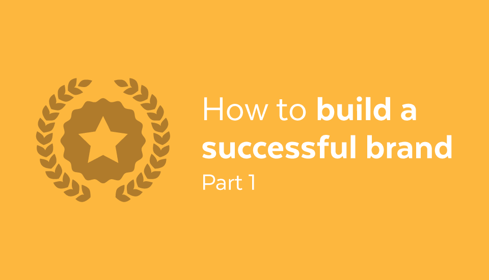 How_to_build_a_brand_Part_1
