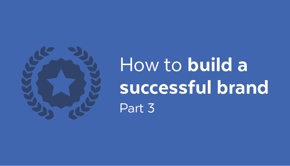 How_to_build_a_brand_Part_3